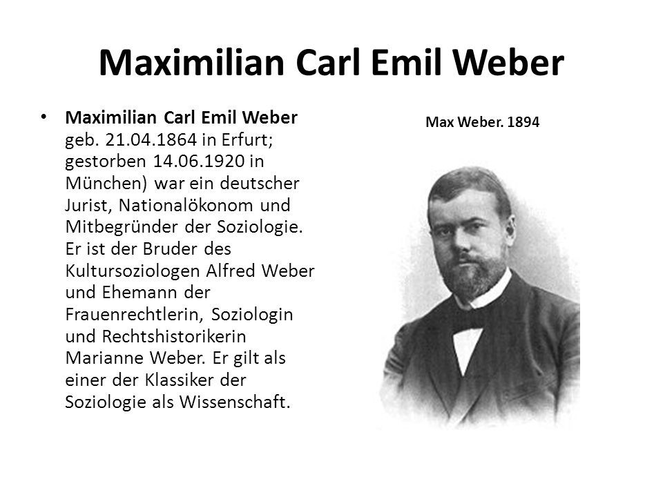 Maximilian Carl Emil Weber Maximilian Carl Emil Weber geb. 21.04.1864 in Erfurt; gestorben 14.06.1920 in München) war ein deutscher Jurist, Nationalök