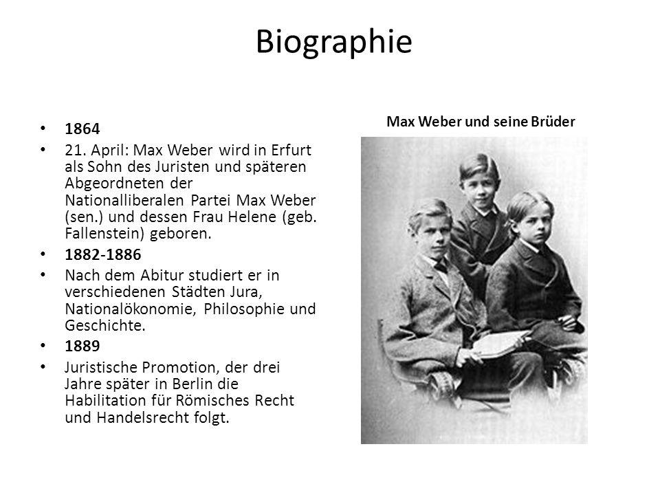 Biographie 1864 21. April: Max Weber wird in Erfurt als Sohn des Juristen und späteren Abgeordneten der Nationalliberalen Partei Max Weber (sen.) und