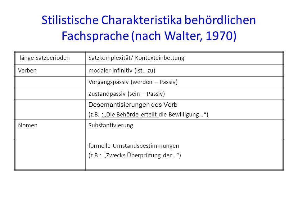 Stilistische Charakteristika behördlichen Fachsprache (nach Walter, 1970) länge SatzperiodenSatzkomplexität/ Kontexteinbettung Verbenmodaler Infinitiv