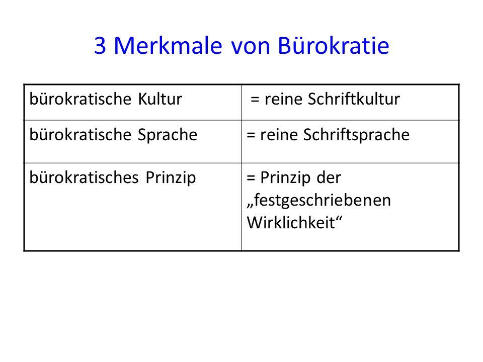 """3 Merkmale von Bürokratie bürokratische Kultur = reine Schriftkultur bürokratische Sprache= reine Schriftsprache bürokratisches Prinzip= Prinzip der """""""