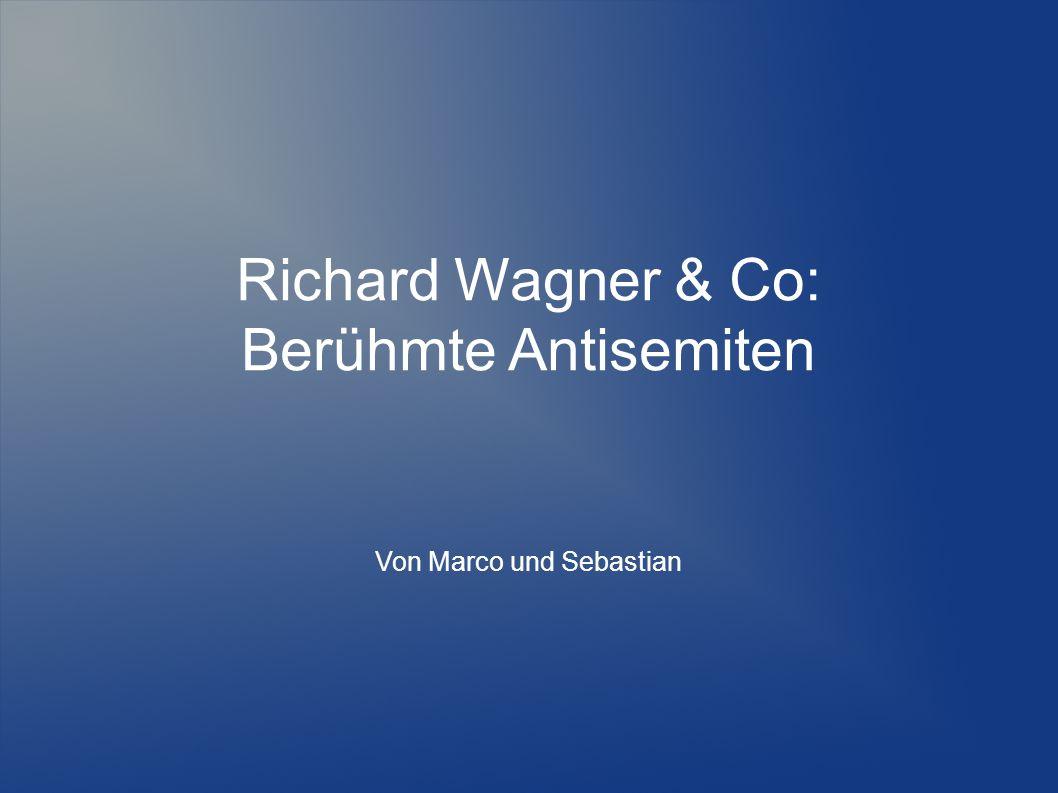 Richard Wagner & Co: Berühmte Antisemiten Von Marco und Sebastian
