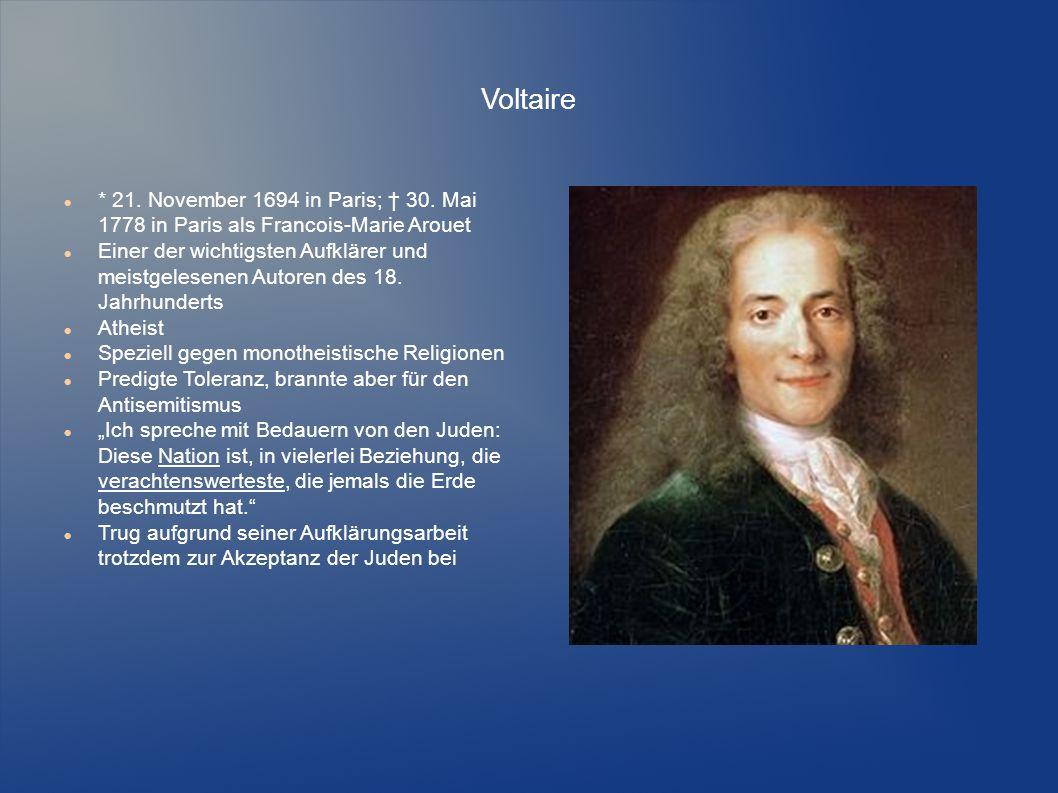 Voltaire * 21. November 1694 in Paris; † 30. Mai 1778 in Paris als Francois-Marie Arouet Einer der wichtigsten Aufklärer und meistgelesenen Autoren de