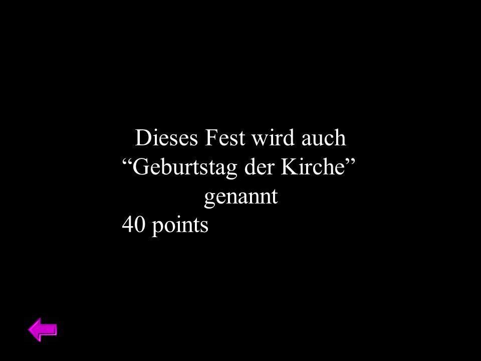 Dieses Fest wird auch Geburtstag der Kirche genannt 40 points