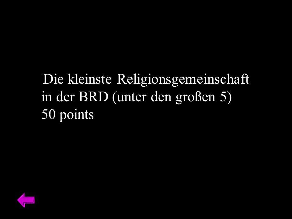 Die kleinste Religionsgemeinschaft in der BRD (unter den großen 5) 50 points