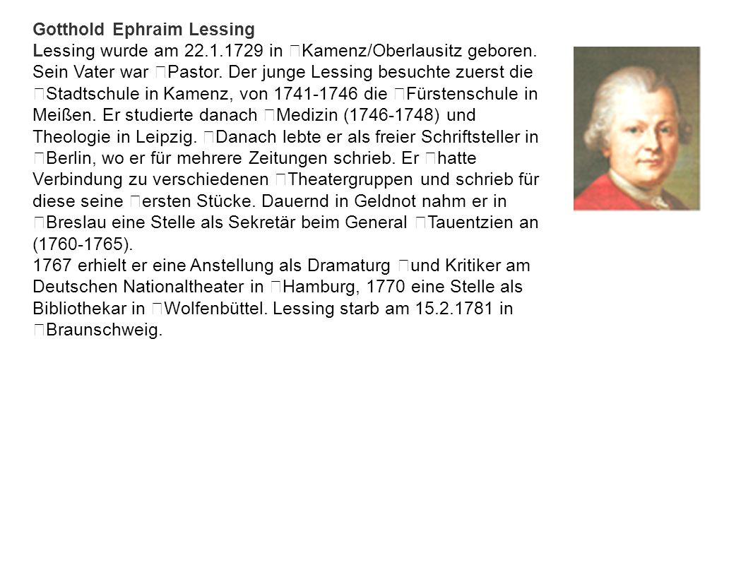 Gotthold Ephraim Lessing Lessing wurde am 22.1.1729 in Kamenz/Oberlausitz geboren.