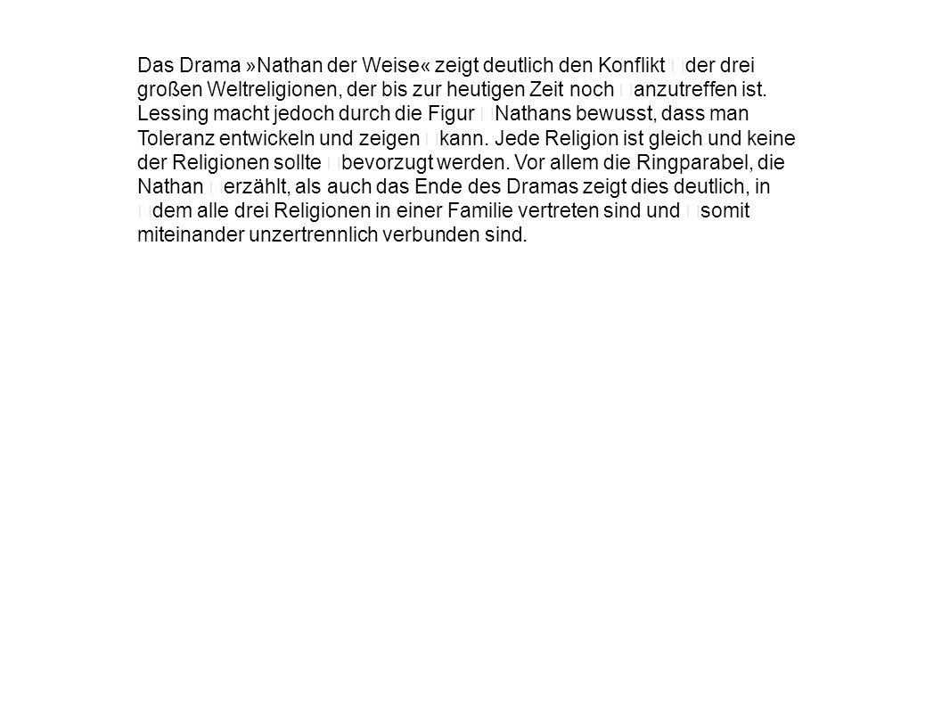 Das Drama »Nathan der Weise« zeigt deutlich den Konflikt der drei großen Weltreligionen, der bis zur heutigen Zeit noch anzutreffen ist.
