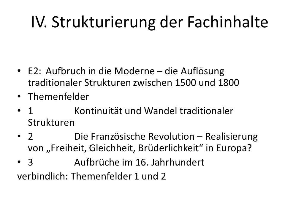 IV. Strukturierung der Fachinhalte E2:Aufbruch in die Moderne – die Auflösung traditionaler Strukturen zwischen 1500 und 1800 Themenfelder 1Kontinuitä