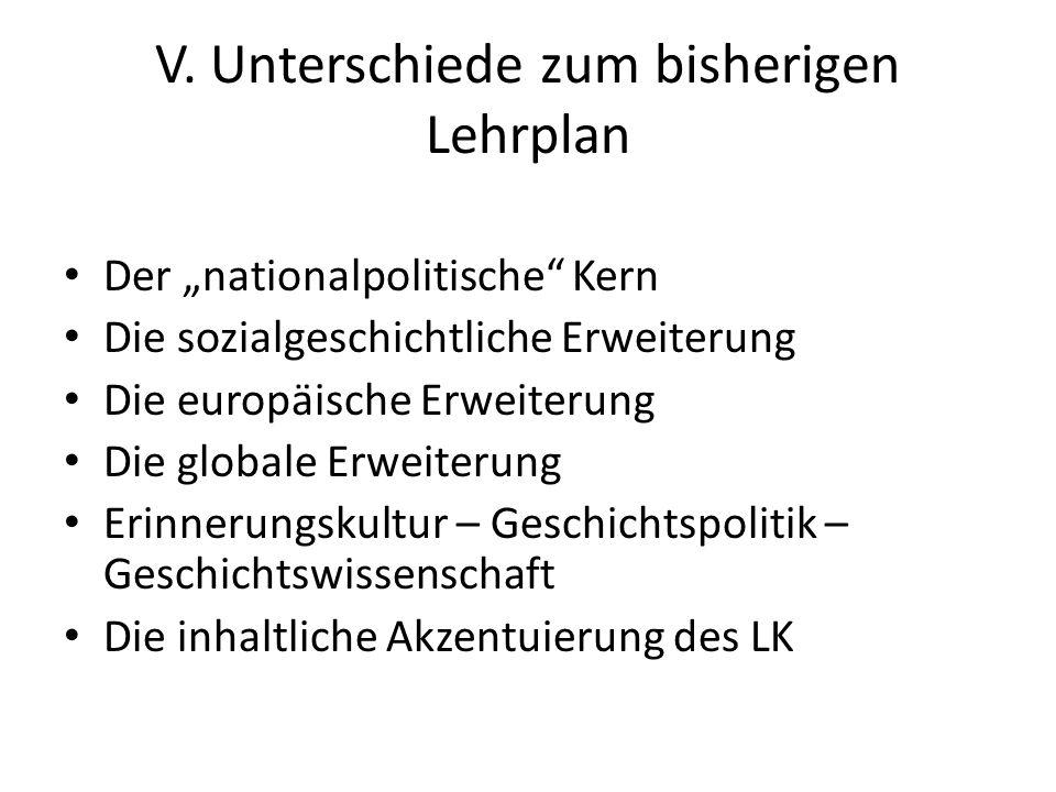 """V. Unterschiede zum bisherigen Lehrplan Der """"nationalpolitische"""" Kern Die sozialgeschichtliche Erweiterung Die europäische Erweiterung Die globale Erw"""