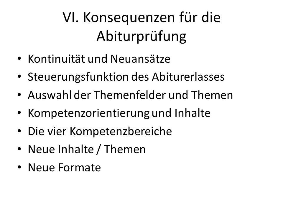 VI. Konsequenzen für die Abiturprüfung Kontinuität und Neuansätze Steuerungsfunktion des Abiturerlasses Auswahl der Themenfelder und Themen Kompetenzo