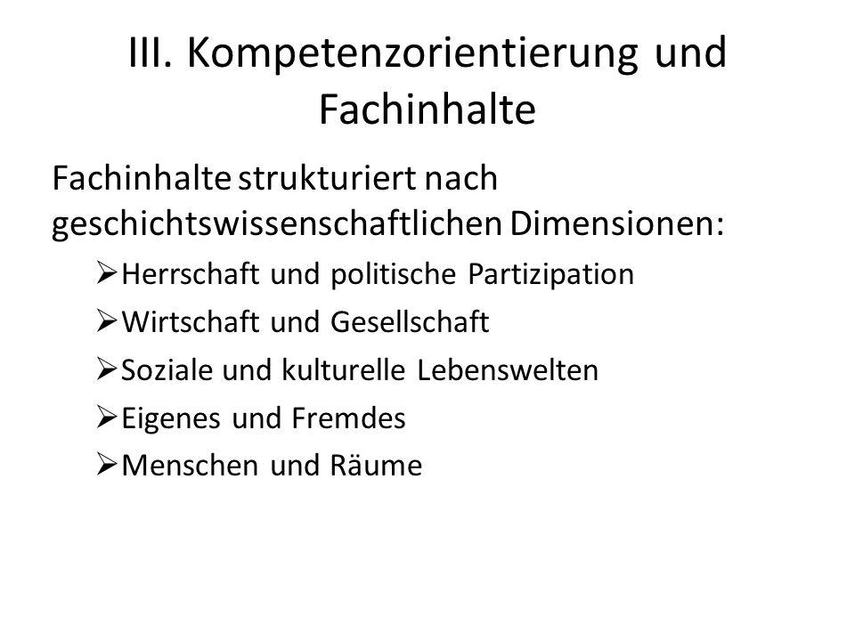 III. Kompetenzorientierung und Fachinhalte Fachinhalte strukturiert nach geschichtswissenschaftlichen Dimensionen:  Herrschaft und politische Partizi