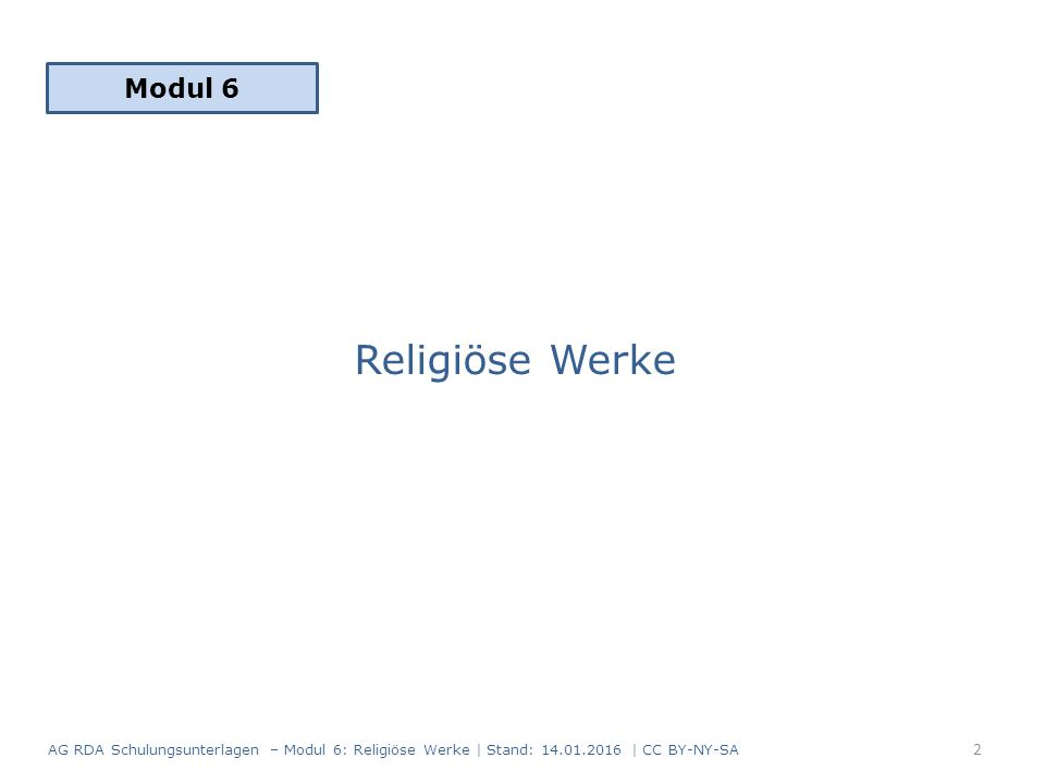 Geltungsbereich Die Sonderregeln für religiöse Werke sind auf folgende Gattungen beschränkt (RDA 23.2.3): Bekenntnisschriften Heilige Schriften Liturgische Werke Die Erfassung aller anderen Arten religiöser Werke orientiert sich an den allgemeinen Regeln für Werke (RDA 6.2 – 6.8).