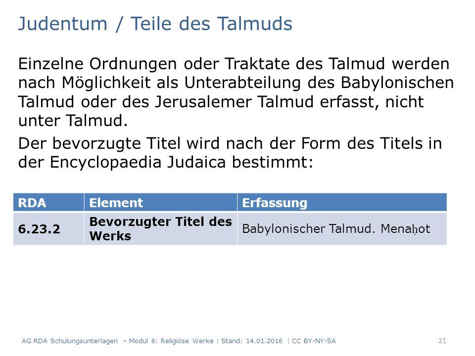 Judentum / Teile des Talmuds Einzelne Ordnungen oder Traktate des Talmud werden nach Möglichkeit als Unterabteilung des Babylonischen Talmud oder des Jerusalemer Talmud erfasst, nicht unter Talmud.