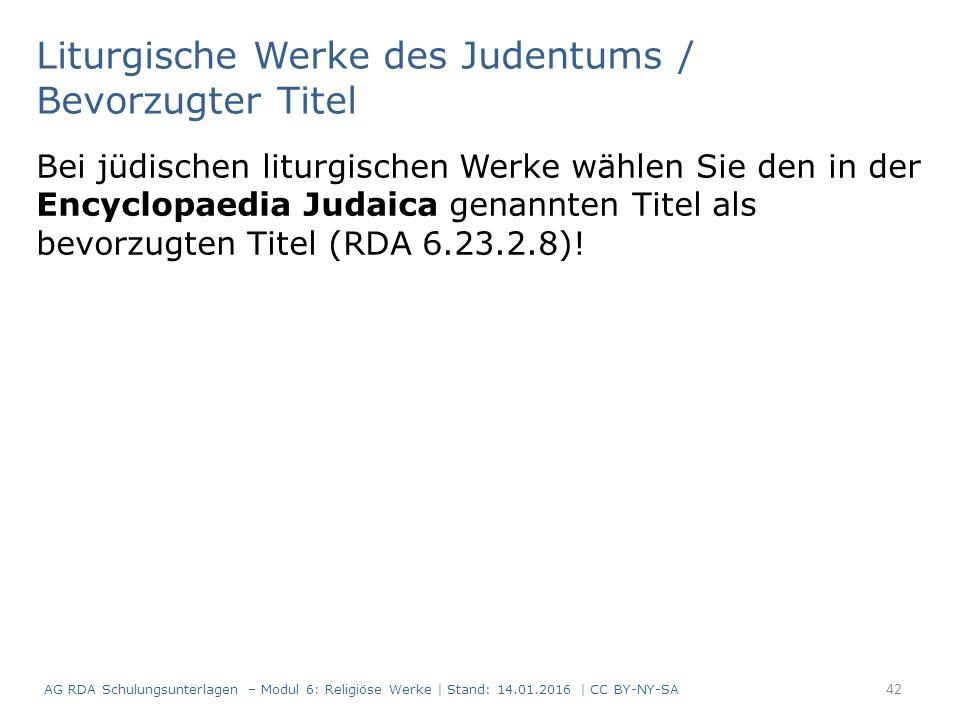 Liturgische Werke des Judentums / Bevorzugter Titel Bei jüdischen liturgischen Werke wählen Sie den in der Encyclopaedia Judaica genannten Titel als bevorzugten Titel (RDA 6.23.2.8).