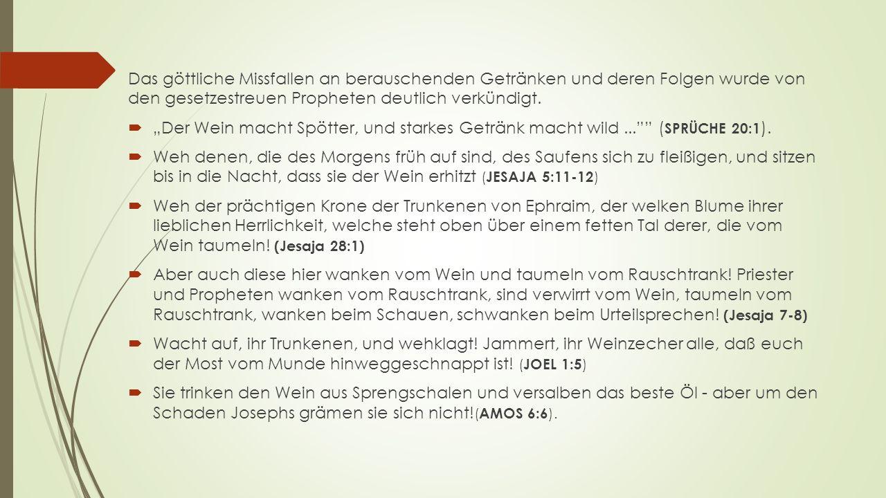 Das göttliche Missfallen an berauschenden Getränken und deren Folgen wurde von den gesetzestreuen Propheten deutlich verkündigt.