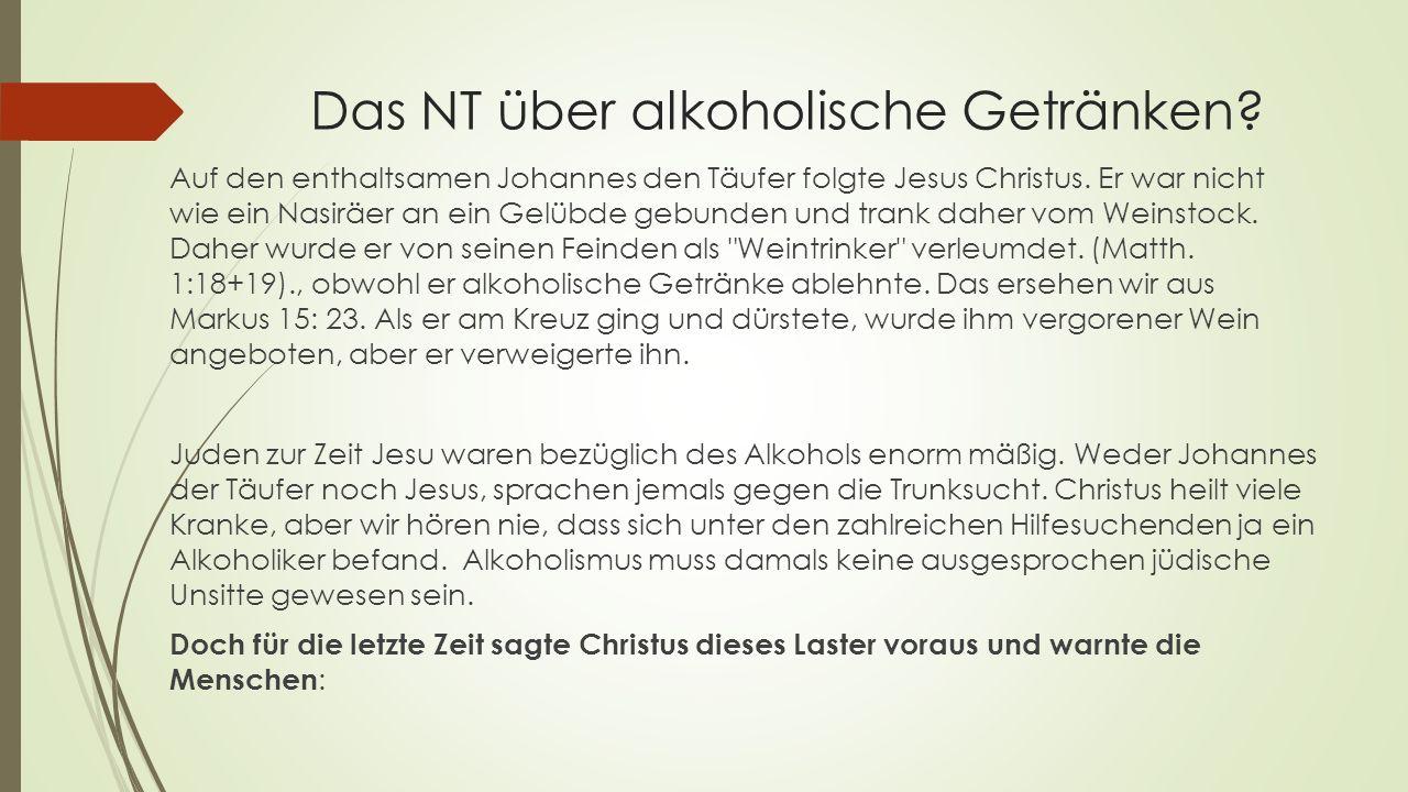 Das NT über alkoholische Getränken. Auf den enthaltsamen Johannes den Täufer folgte Jesus Christus.