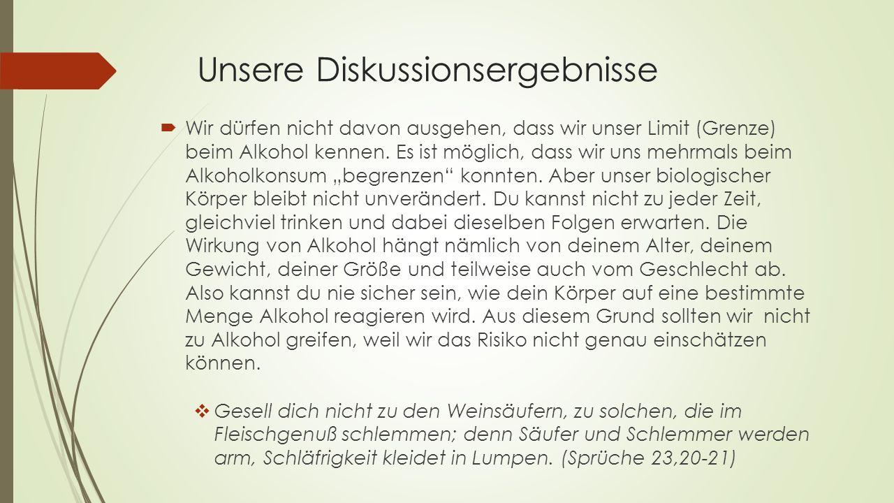Unsere Diskussionsergebnisse  Wir dürfen nicht davon ausgehen, dass wir unser Limit (Grenze) beim Alkohol kennen.