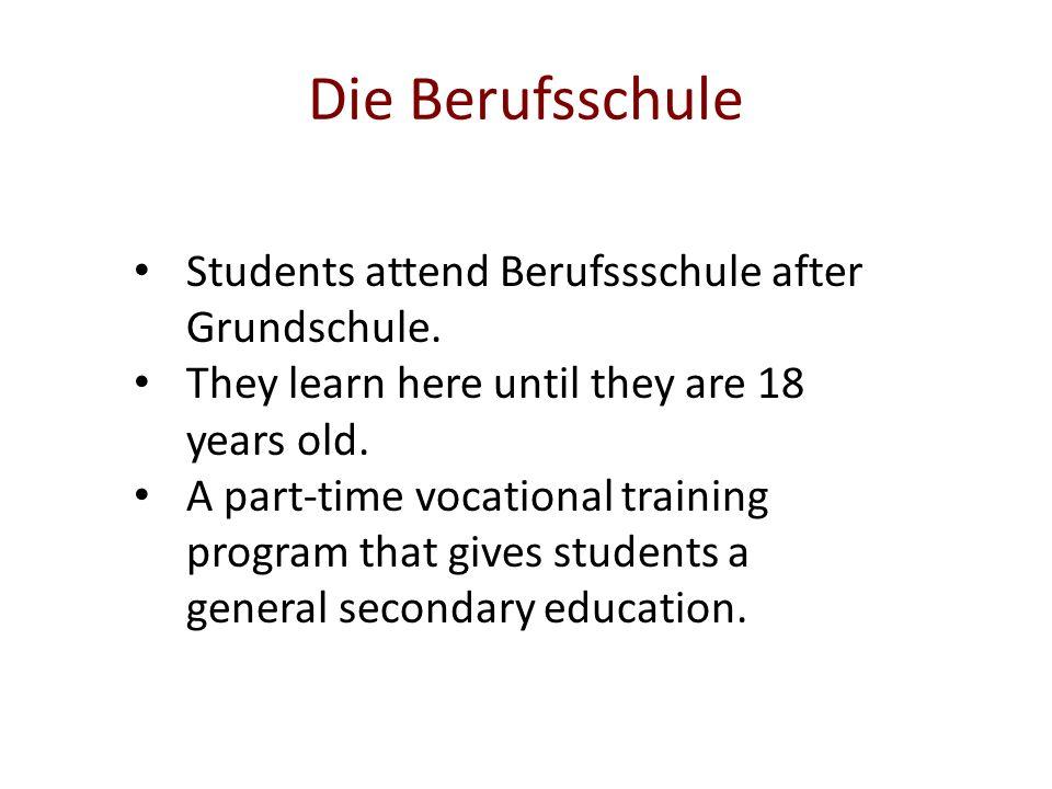 Die Berufsschule Students attend Berufssschule after Grundschule.