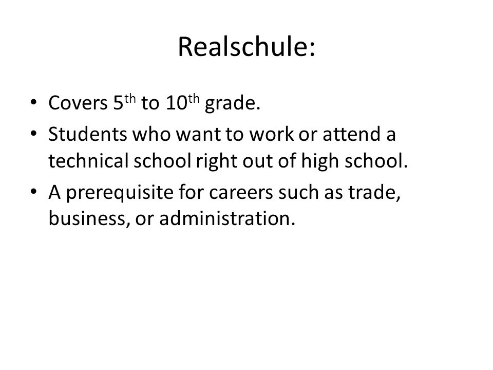 Realschule: Covers 5 th to 10 th grade.