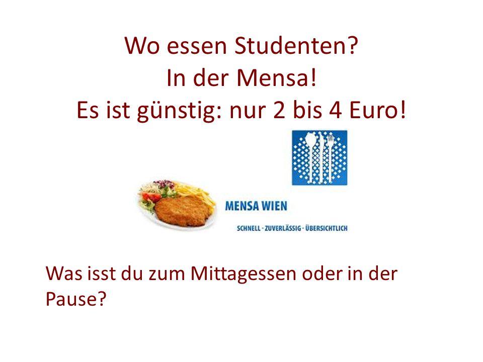 Wo essen Studenten. In der Mensa. Es ist günstig: nur 2 bis 4 Euro.