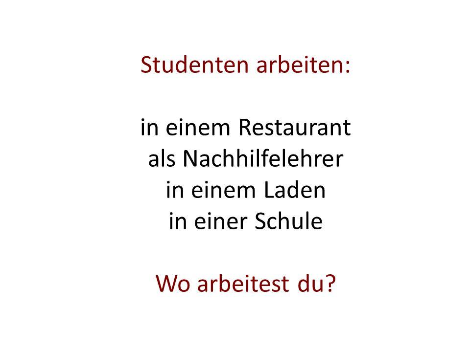 Studenten arbeiten: in einem Restaurant als Nachhilfelehrer in einem Laden in einer Schule Wo arbeitest du
