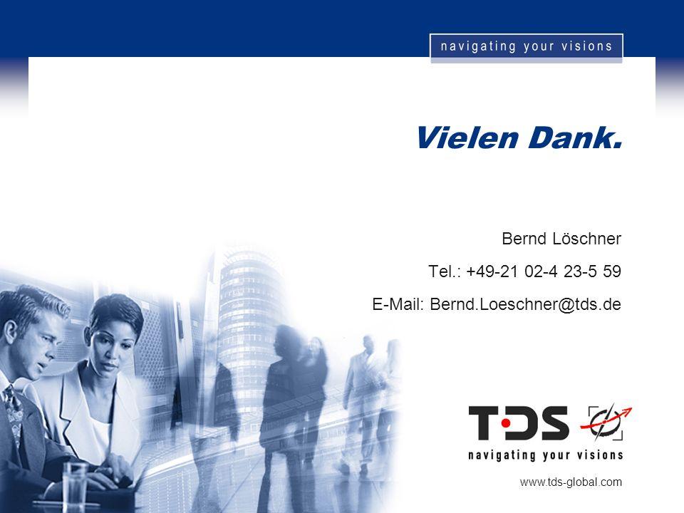 Vielen Dank. Bernd Löschner Tel.: +49-21 02-4 23-5 59 E-Mail: Bernd.Loeschner@tds.de www.tds-global.com