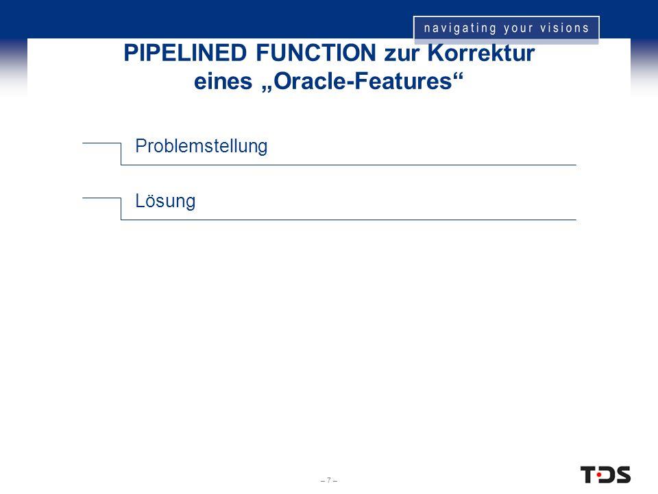 """– 7 – PIPELINED FUNCTION zur Korrektur eines """"Oracle-Features"""" Problemstellung Lösung"""