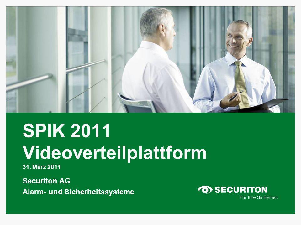 SPIK 2011 Videoverteilplattform 31. März 2011 Securiton AG Alarm- und Sicherheitssysteme