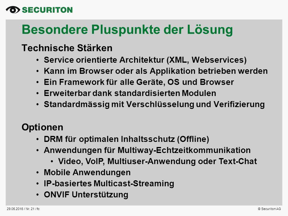 29.05.2016 / Nr. 21 /fc© Securiton AG Besondere Pluspunkte der Lösung Technische Stärken Service orientierte Architektur (XML, Webservices) Kann im Br