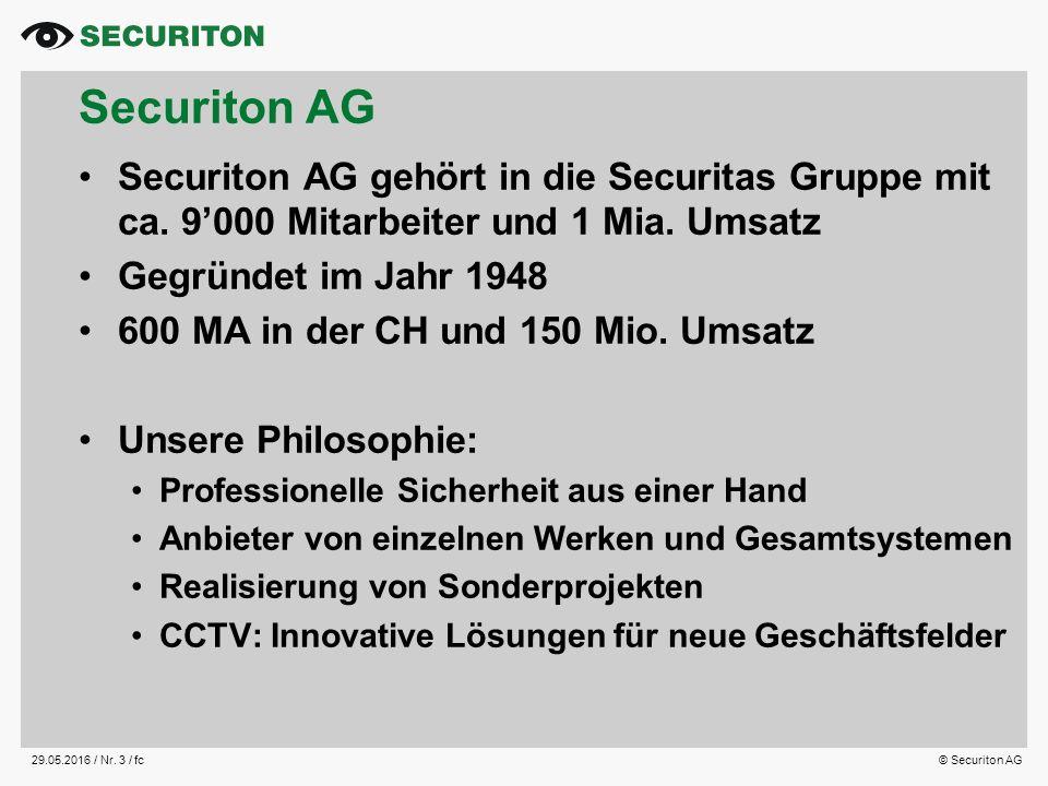 29.05.2016 / Nr. 3 /fc© Securiton AG Securiton AG Securiton AG gehört in die Securitas Gruppe mit ca. 9'000 Mitarbeiter und 1 Mia. Umsatz Gegründet im