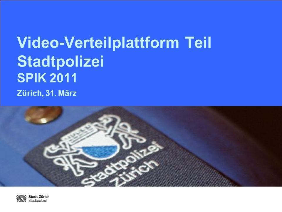 Video-Verteilplattform Teil Stadtpolizei SPIK 2011 Zürich, 31. März