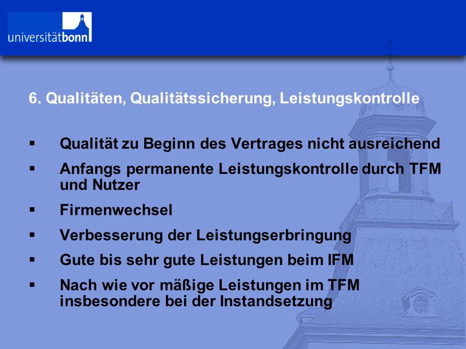 6. Qualitäten, Qualitätssicherung, Leistungskontrolle  Qualität zu Beginn des Vertrages nicht ausreichend  Anfangs permanente Leistungskontrolle dur
