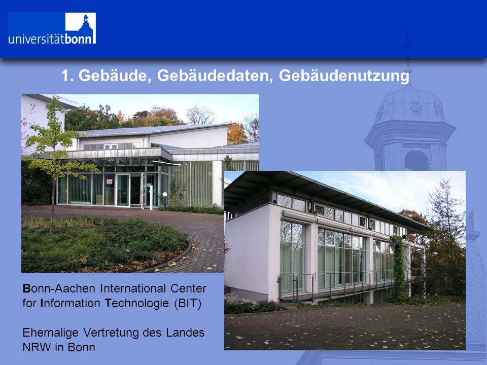 1. Gebäude, Gebäudedaten, Gebäudenutzung Bonn-Aachen International Center for Information Technologie (BIT) Ehemalige Vertretung des Landes NRW in Bon