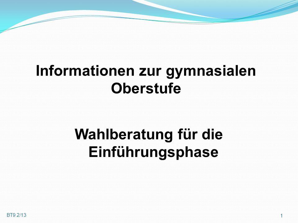 BT9.2/13 1 Wahlberatung für die Einführungsphase Informationen zur gymnasialen Oberstufe