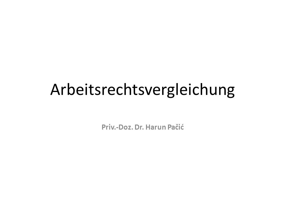 Arbeitsrechtsvergleichung Priv.-Doz. Dr. Harun Pačić