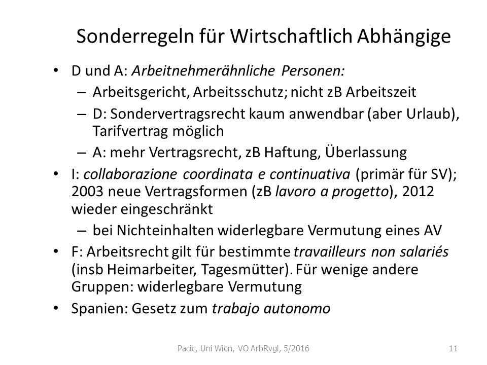 Pacic, Uni Wien, VO ArbRvgl, 5/201611 Sonderregeln für Wirtschaftlich Abhängige D und A: Arbeitnehmerähnliche Personen: – Arbeitsgericht, Arbeitsschut