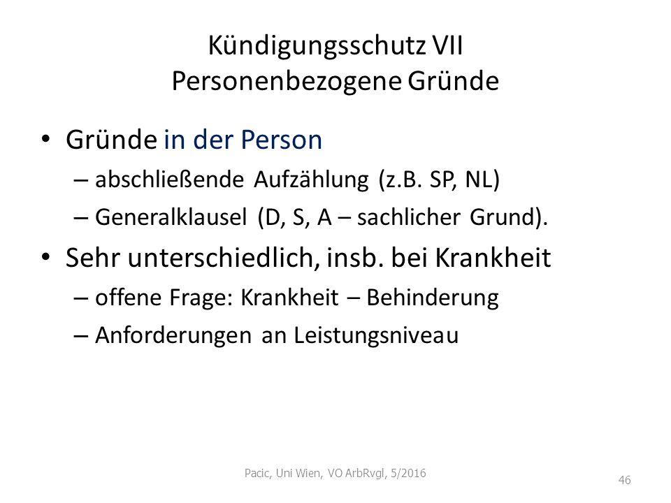 Kündigungsschutz VII Personenbezogene Gründe Gründe in der Person – abschließende Aufzählung (z.B. SP, NL) – Generalklausel (D, S, A – sachlicher Grun