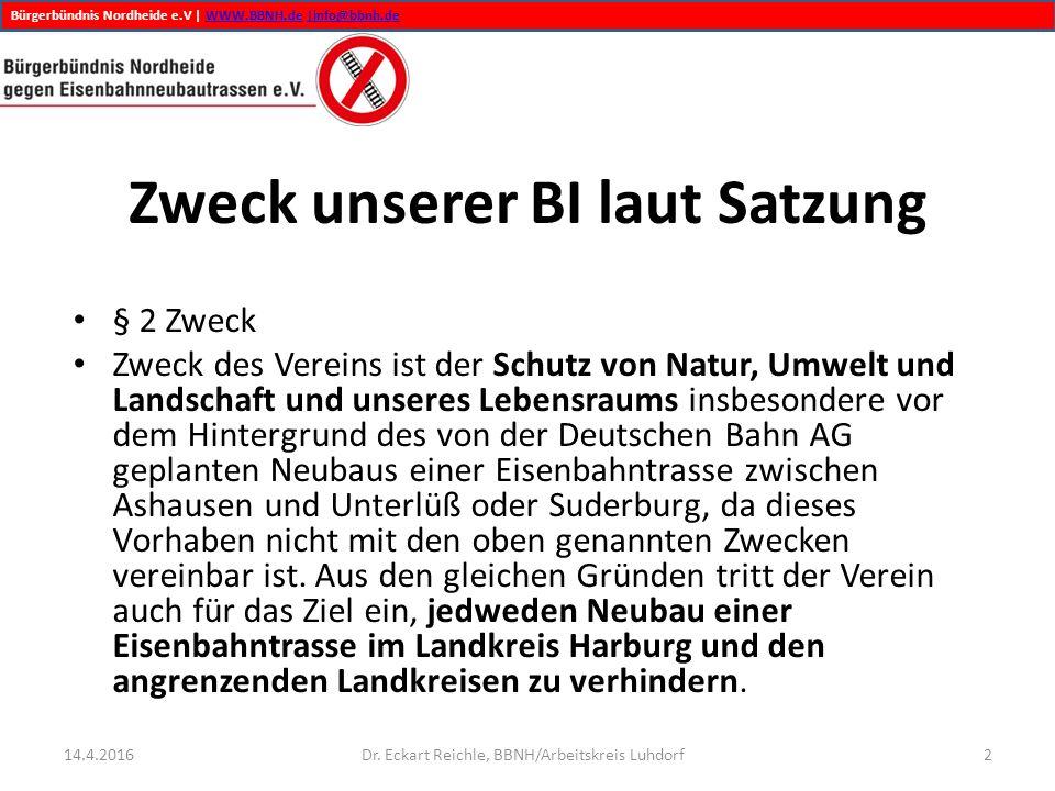 Bürgerbündnis Nordheide e.V | WWW.BBNH.de |info@bbnh.deWWW.BBNH.de|info@bbnh.de 14.4.2016Dr. Eckart Reichle, BBNH/Arbeitskreis Luhdorf2 Zweck unserer