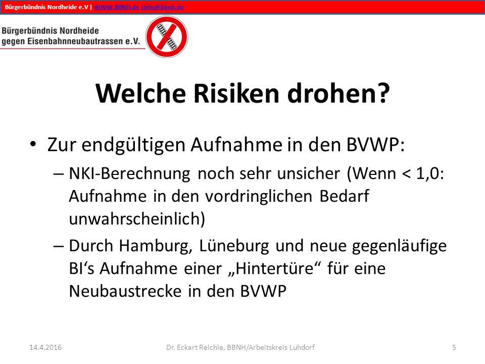 Bürgerbündnis Nordheide e.V | WWW.BBNH.de |info@bbnh.deWWW.BBNH.de|info@bbnh.de Welche Risiken drohen? Zur endgültigen Aufnahme in den BVWP: – NKI-Ber