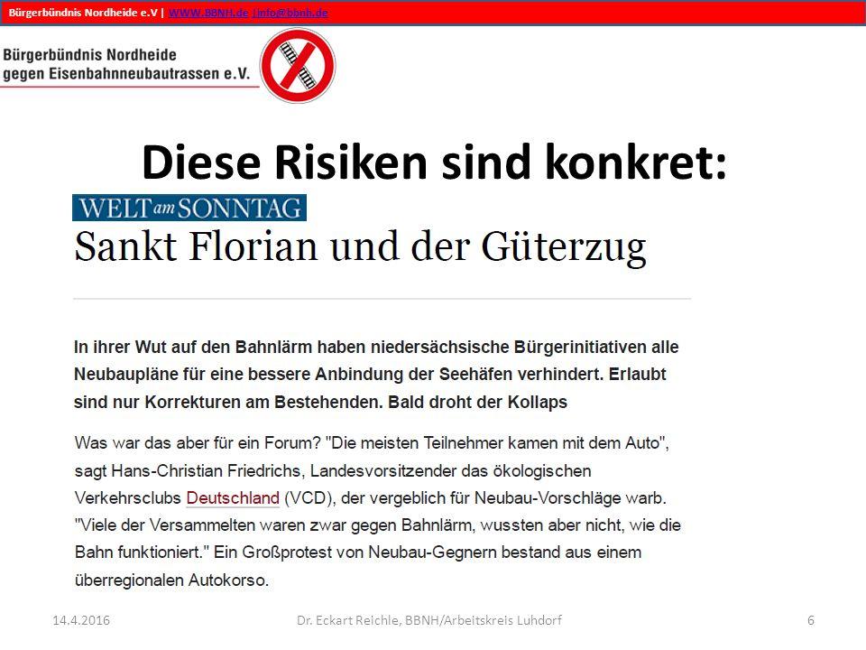 Bürgerbündnis Nordheide e.V | WWW.BBNH.de |info@bbnh.deWWW.BBNH.de|info@bbnh.de Diese Risiken sind konkret: 14.4.2016Dr. Eckart Reichle, BBNH/Arbeitsk