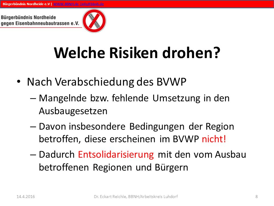 Bürgerbündnis Nordheide e.V | WWW.BBNH.de |info@bbnh.deWWW.BBNH.de|info@bbnh.de Welche Risiken drohen? Nach Verabschiedung des BVWP – Mangelnde bzw. f