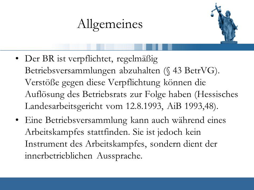 Allgemeines Der BR ist verpflichtet, regelmäßig Betriebsversammlungen abzuhalten (§ 43 BetrVG).