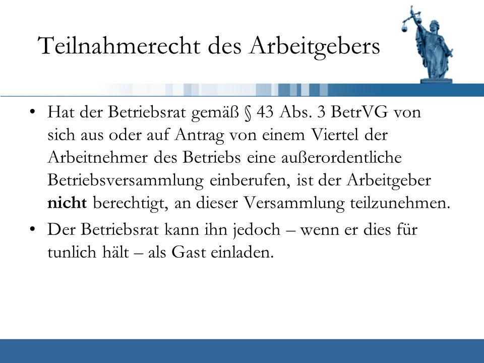 Teilnahmerecht des Arbeitgebers Hat der Betriebsrat gemäß § 43 Abs.