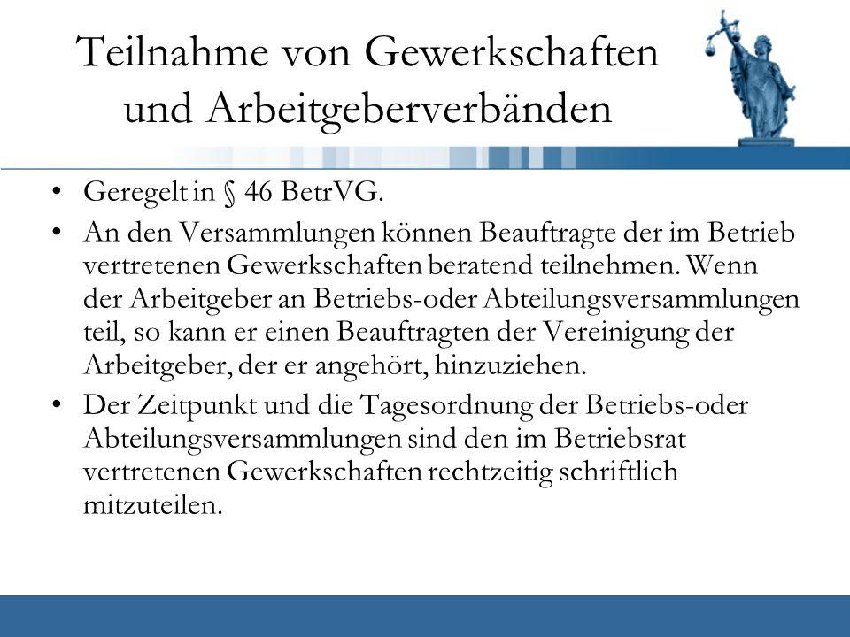 Teilnahme von Gewerkschaften und Arbeitgeberverbänden Geregelt in § 46 BetrVG.