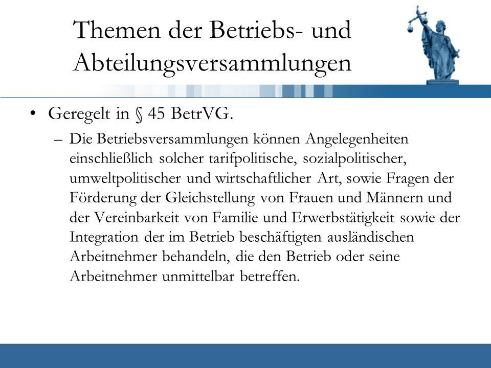 Themen der Betriebs- und Abteilungsversammlungen Geregelt in § 45 BetrVG.