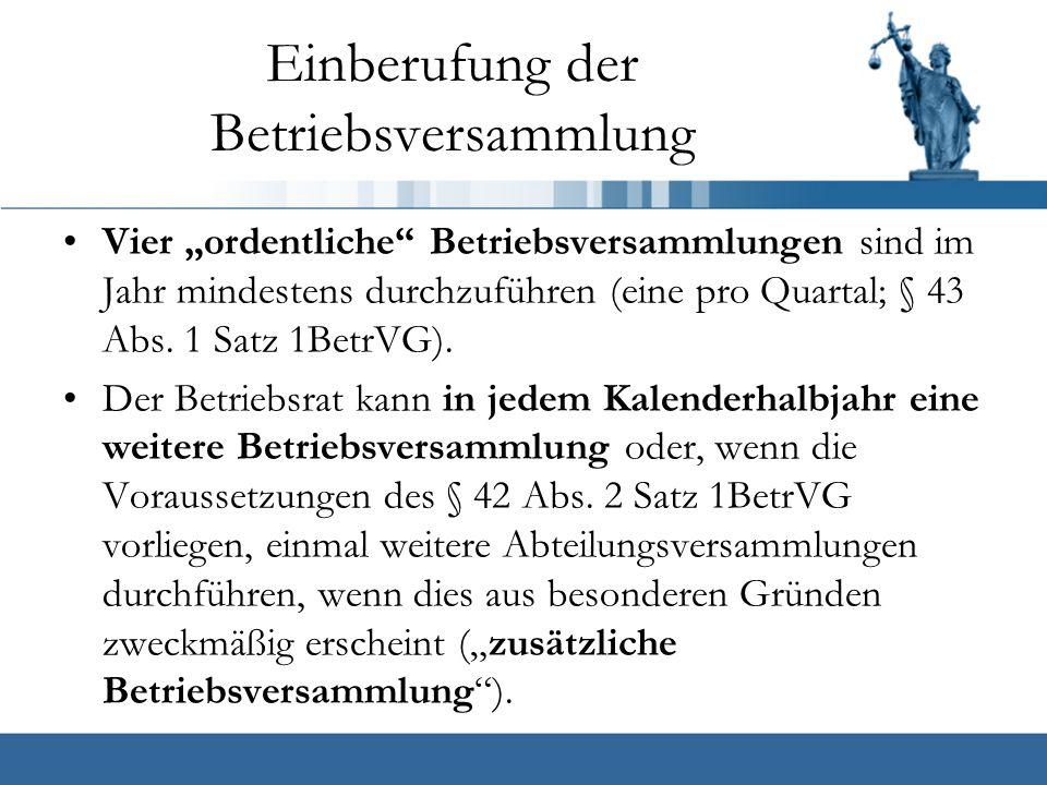 """Einberufung der Betriebsversammlung Vier """"ordentliche Betriebsversammlungen sind im Jahr mindestens durchzuführen (eine pro Quartal; § 43 Abs."""