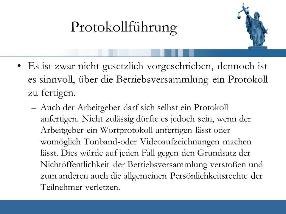 Protokollführung Es ist zwar nicht gesetzlich vorgeschrieben, dennoch ist es sinnvoll, über die Betriebsversammlung ein Protokoll zu fertigen.