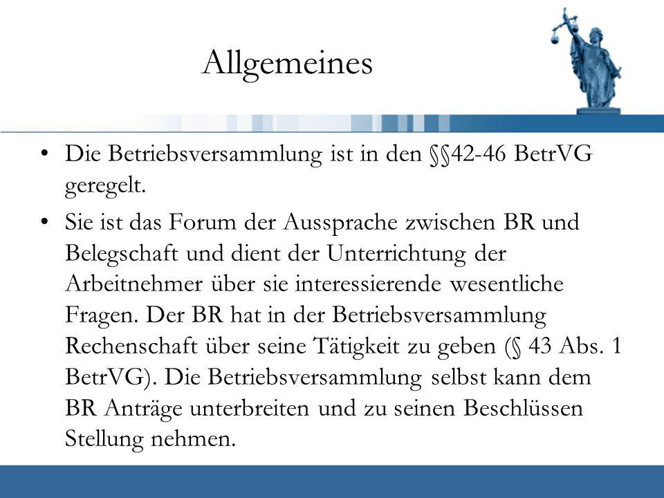 Allgemeines Die Betriebsversammlung ist in den §§42-46 BetrVG geregelt.