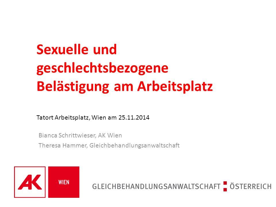 Sexuelle und geschlechtsbezogene Belästigung am Arbeitsplatz Tatort Arbeitsplatz, Wien am 25.11.2014 Bianca Schrittwieser, AK Wien Theresa Hammer, Gleichbehandlungsanwaltschaft