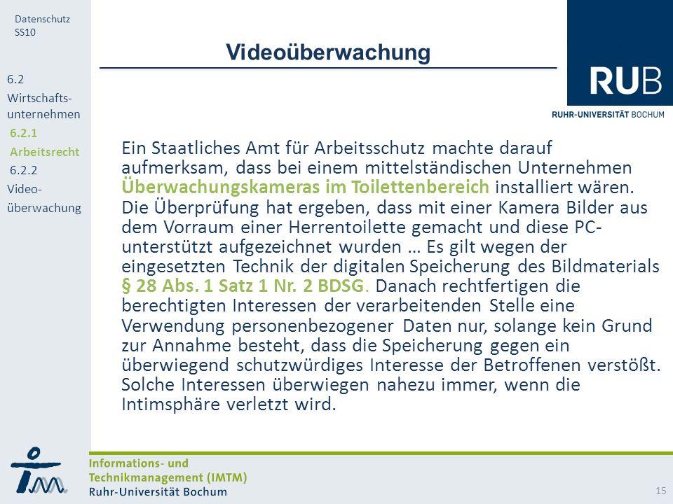 RUB Datenschutz SS10 Videoüberwachung Ein Staatliches Amt für Arbeitsschutz machte darauf aufmerksam, dass bei einem mittelständischen Unternehmen Überwachungskameras im Toilettenbereich installiert wären.