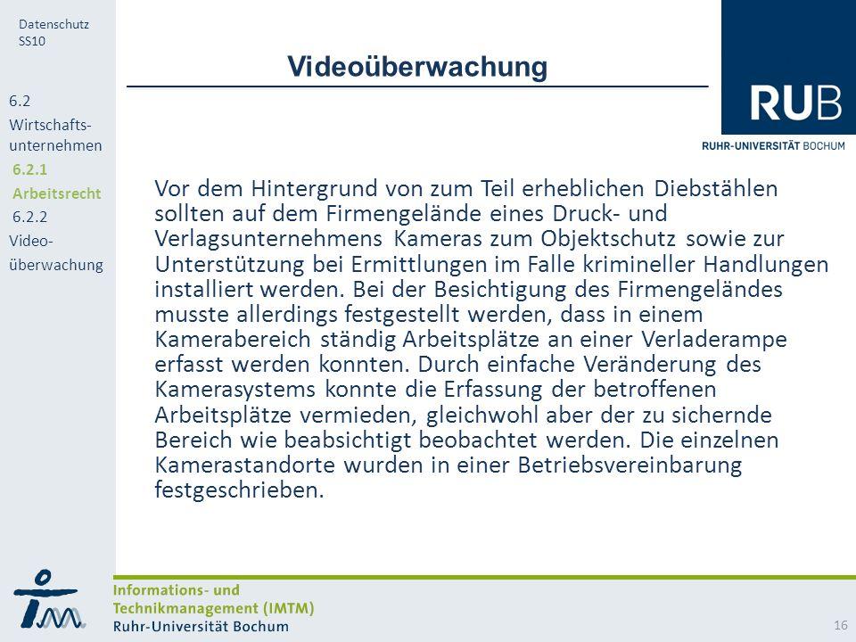 RUB Datenschutz SS10 Videoüberwachung Vor dem Hintergrund von zum Teil erheblichen Diebstählen sollten auf dem Firmengelände eines Druck- und Verlagsunternehmens Kameras zum Objektschutz sowie zur Unterstützung bei Ermittlungen im Falle krimineller Handlungen installiert werden.